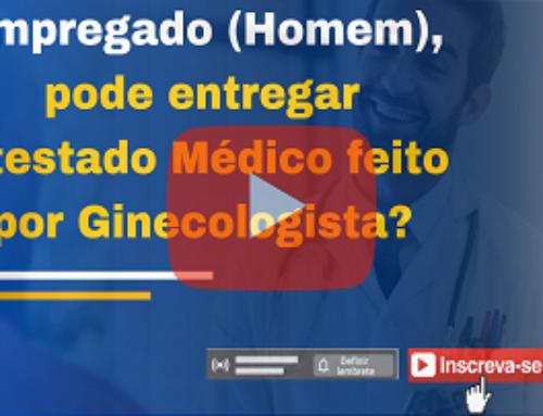 Empregado (Homem), pode entregar Atestado Médico feito por Ginecologista?