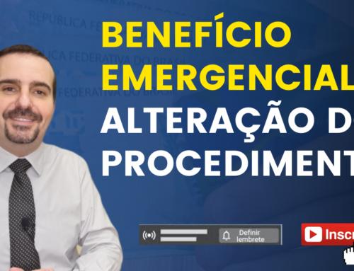 Benefício Emergencial: Alteração dos procedimentos