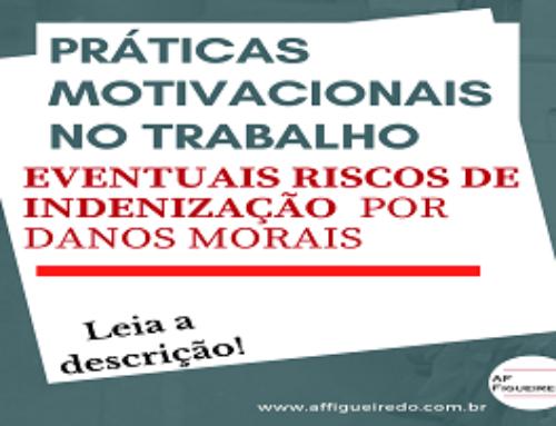 Práticas Motivacionais no Trabalho – Eventuais Riscos de Indenização por Danos Morais