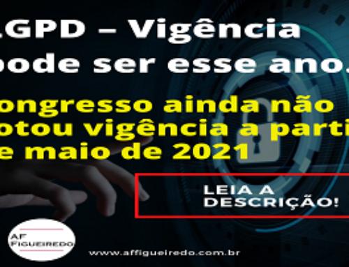 LGPD – Vigência pode ser esse ano.  Congresso ainda não votou vigência a partir de maio de 2021