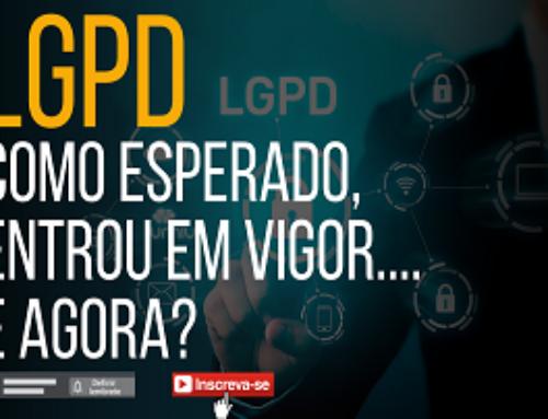 LGPD – Como esperado, entrou em vigor…. E agora?