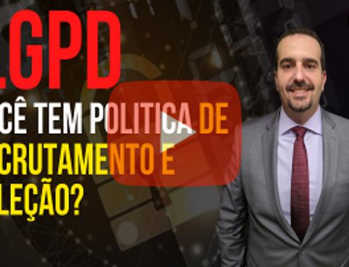LGPD – Você tem política de recrutamento e seleção?