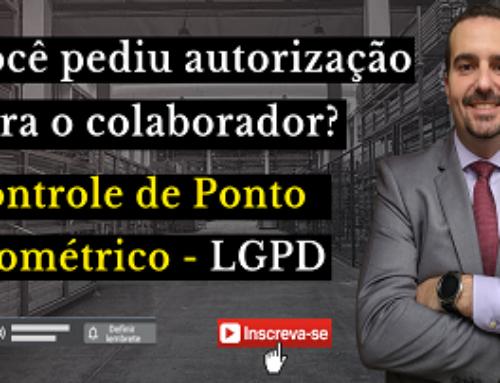 Você pediu autorização para o colaborador?Controle de Ponto Biométrico – LGPD