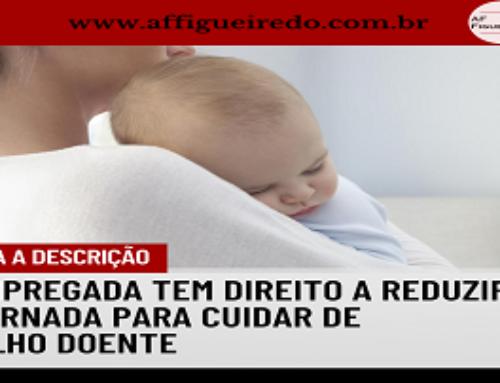 Empregada tem direito a reduzir jornada para cuidar de filho doente
