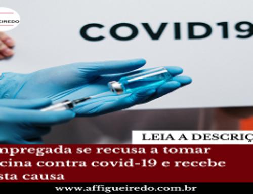 Empregada se recusa a tomar vacina contra covid-19 e recebe justa causa