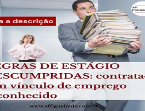 REGRAS DE ESTÁGIO DESCUMPRIDAS: contratada tem vínculo de emprego reconhecido