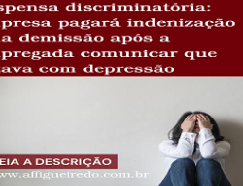 Dispensa discriminatória: empresa pagará indenização pela demissão após a empregada comunicar que estava com depressão