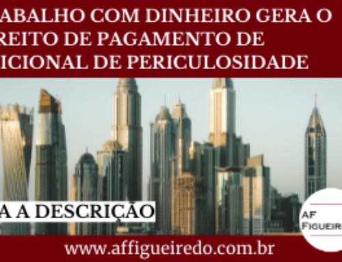 TRABALHO COM DINHEIRO GERA O DIREITO DE PAGAMENTO DE ADICIONAL DE PERICULOSIDADE
